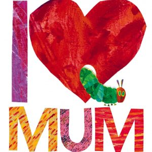 I Love my Mum with the Very Hungry Caterpillar