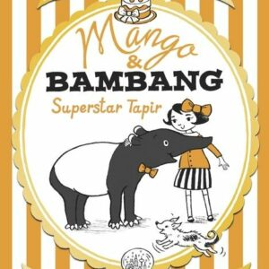 Mango & Bambang: Superstar Tapir (Book Four)