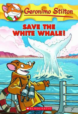 GERONIMO STILTON #45: SAVE THE WHITE WHALE!