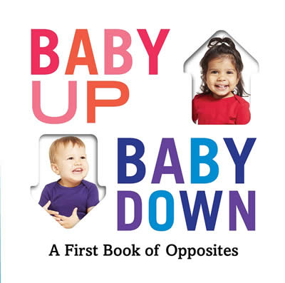BABY UP BABY DOWN: A FIRST BOOK OF OPPOSITES