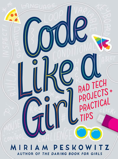 CODE LIKE A GIRL: RAD TECH PROJECTS & PRACTICAL TI