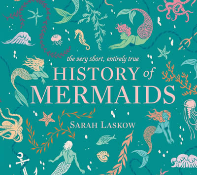 THE VERY SHORT ENTIRELY TRUE HISTORY OF MERMAIDS