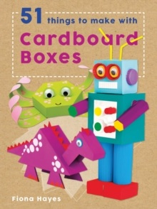 CRAFTY MAKES: 51 THINGS TO MAKE WITH CARDBOARD BOX