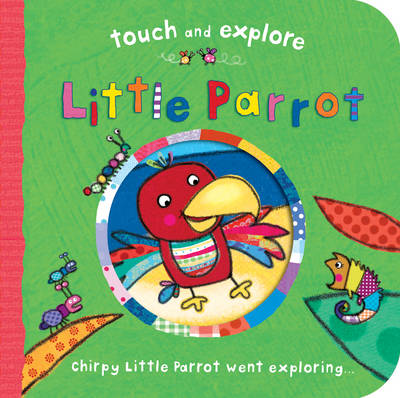 TOUCH AND EXPLORE: LITTLE PARROT