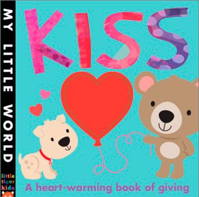 MY LITTLE WORLD KISS A HEART-WARMING BOOK OF GIVIN