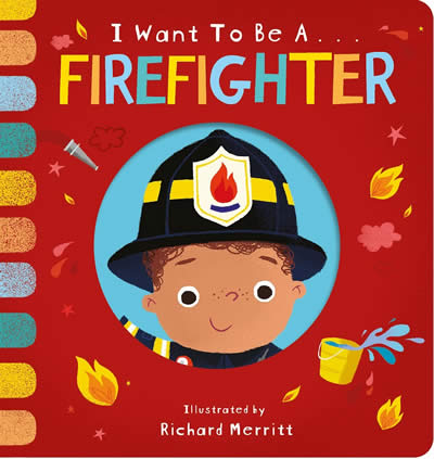 I WANT TO BE A FIREFIGHTER