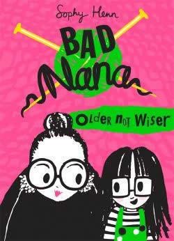 BAD NANA — OLDER NOT WISER