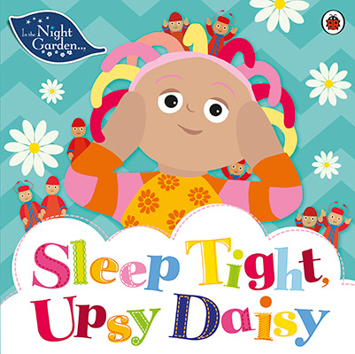 IN THE NIGHT GARDEN: SLEEP TIGHT UPSY DAISY