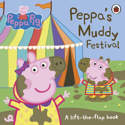 PEPPA PIG: PEPPA´S MUDDY FESTIVAL A LIFT THE FLAP